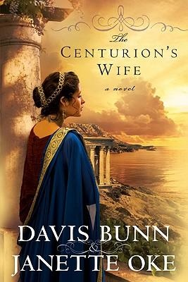 The Centurians Wife by Davis Bunn and Janette Oke